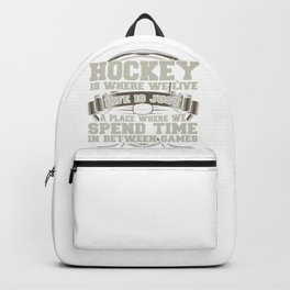 Hockey Where We Live Life Where We Spend Time Between Games Backpack