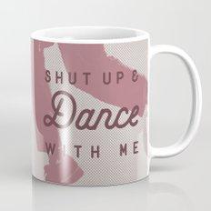 Shut Up & Dance with Me Mug