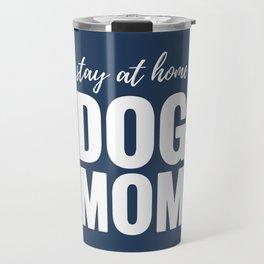 Stay At Home Dog Mom Travel Mug