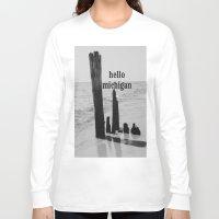 michigan Long Sleeve T-shirts featuring Hello Michigan by KimberosePhotography