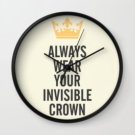 Always wear your invisible crown, motivational quote for strong women, free, wanderlust, inspiration Wall Clock