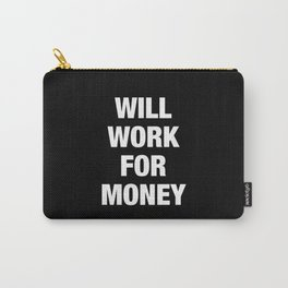 Will Work for Money Carry-All Pouch