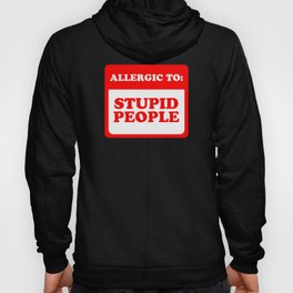Allergic To Stupid People Hoody