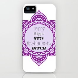 Trippy Hippie Witch, Nose-Piercing-Ass BITCH iPhone Case