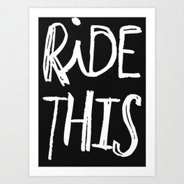 RIDE THIS Art Print