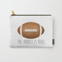 The Huddle Is Real Carry-All Pouch