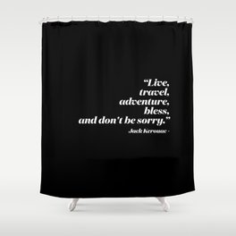 Live, travel, adventure, bless, and don't be sorry. Shower Curtain