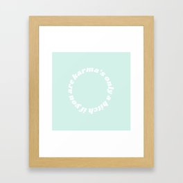 karma's only a bitch if you are Framed Art Print