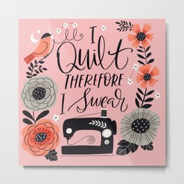 I Quilt Therefore I Swear Metal Print