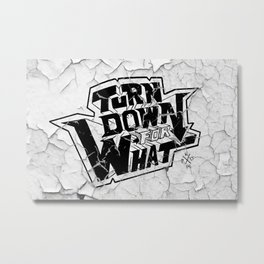 Turn Down For What! Metal Print