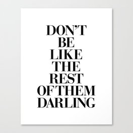 Don't Be Like the Rest of them Darling black-white typography poster black and white wall home decor Canvas Print