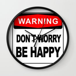 Warning sign, Don´t Worry, Be Happy Wall Clock