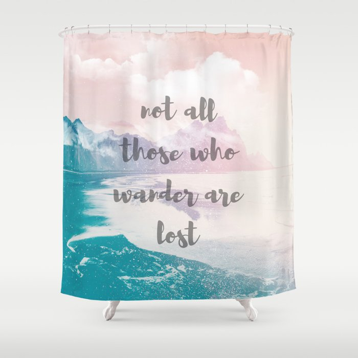 Bon Not All Those Who Wander Are Lost Shower Curtain