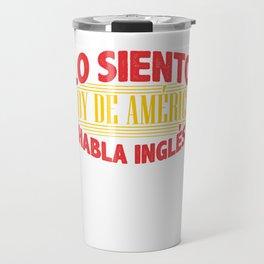Lo Seinto Soy De America Habla Ingles Travel Mug