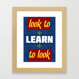 Look to LEARN to Look Framed Art Print