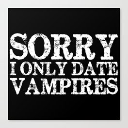 Sorry, I only date vampires! (Inverted!) Canvas Print