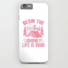 Begin The Journey Life Is Good pw iPhone Case