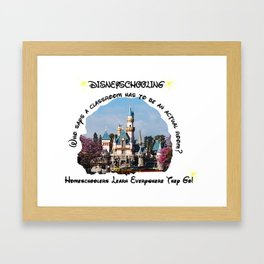 Homeschool Dis-Ney-School Who Says A Classroom Has to be an Actual Room Framed Art Print