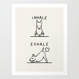 Inhale Exhale  Bull Terrier Art Print