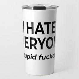 I Hate Everyone Travel Mug