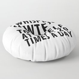 I Whisper WTF to Myself at Least 20 Times a Day Floor Pillow