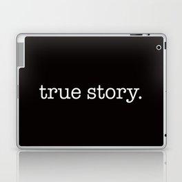True Story Laptop & iPad Skin