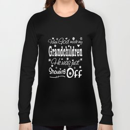 when god made my grandchildren he was juset showing off daughter t-shirts Long Sleeve T-shirt