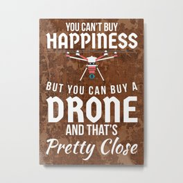 DRONE HAPPINESS FUNNY GIFT Metal Print