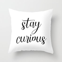 Stay Curious, Curiosity Quote, Modern Art, Black And White, Calligraphy Art, Inspirational Quote Throw Pillow