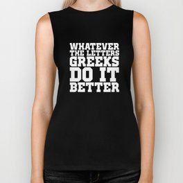 Whatever the Letters Greeks Do It Better College T-Shirt Biker Tank