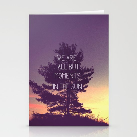 We Are All But Moments in the Sun Stationery Cards