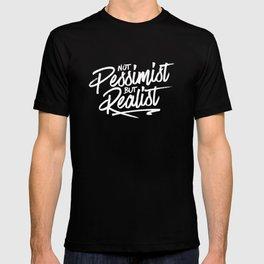 Not Pessimist But Realist T-shirt