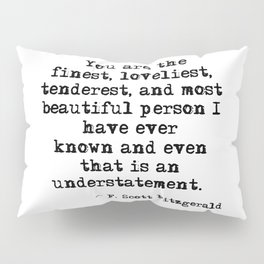 The finest, loveliest, tenderest and most beautiful person - F Scott Fitzgerald Pillow Sham