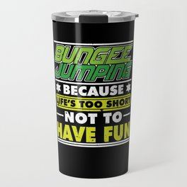 Bungee Jumping Because Life's Too Short Travel Mug