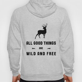All Good Things Are Wild and Free in Black and White Hoody