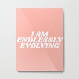 I am endlessly evolving Metal Print