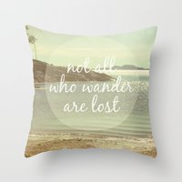 not all who wander are lost Throw Pillows featuring Not All Who Wander Are Lost by Jillian Audrey