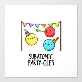 Subatomic Party-cles Cute Physics Pun Canvas Print