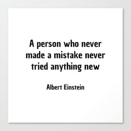 A person who never made a mistake never tried anything new. - Albert Einstein Canvas Print
