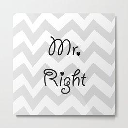 Mr. Right Metal Print