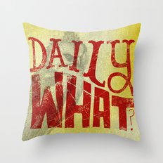 Daily What? Throw Pillow