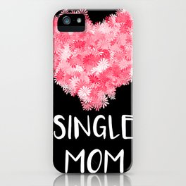 Single Mom Heart Blossom iPhone Case