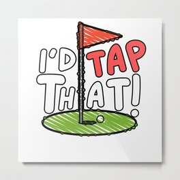 I'd tap that Funny Golf Quote Metal Print