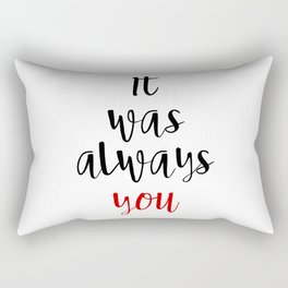 IT WAS ALWAYS YOU - Valentines Day Love Quote Rectangular Pillow