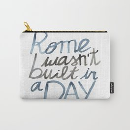 Rome wasn't built in a DAY Carry-All Pouch