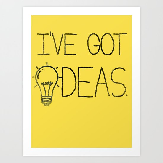 I've got ideas! Art Print