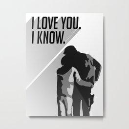 I love You I know.  Metal Print