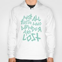 not all those who wander are lost Hoodies featuring Not all those who wander are lost by ahutchabove