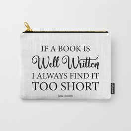 If a book is well written I always find it too short. Jane Austen Bookish Quote. Carry-All Pouch