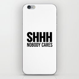 Shhh Nobody Cares iPhone Skin